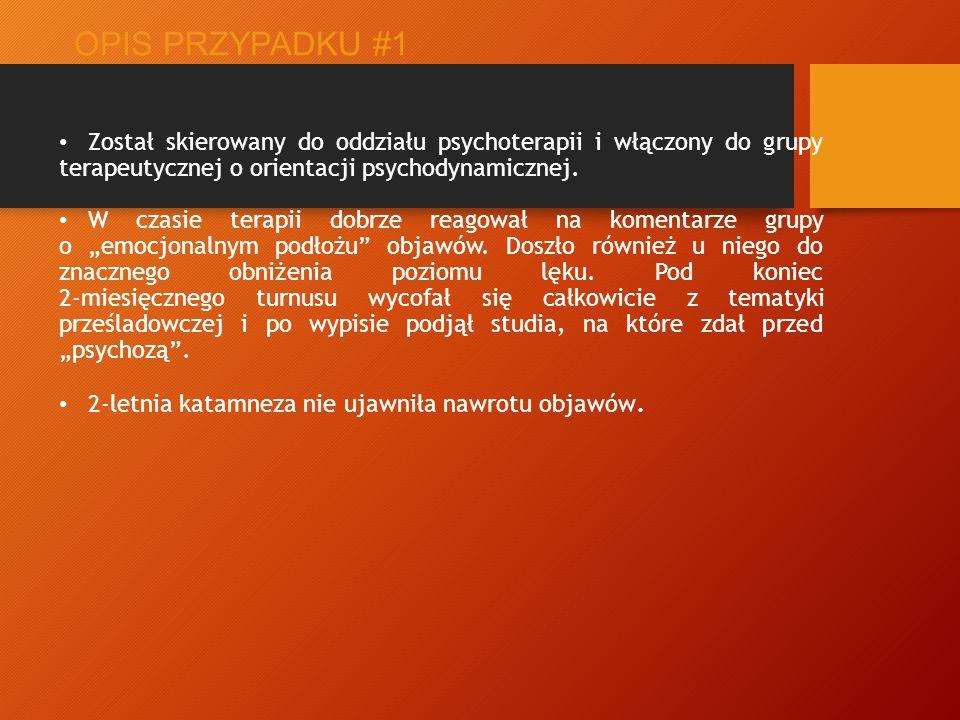OPIS PRZYPADKU #1 Został skierowany do oddziału psychoterapii i włączony do grupy terapeutycznej o orientacji psychodynamicznej.