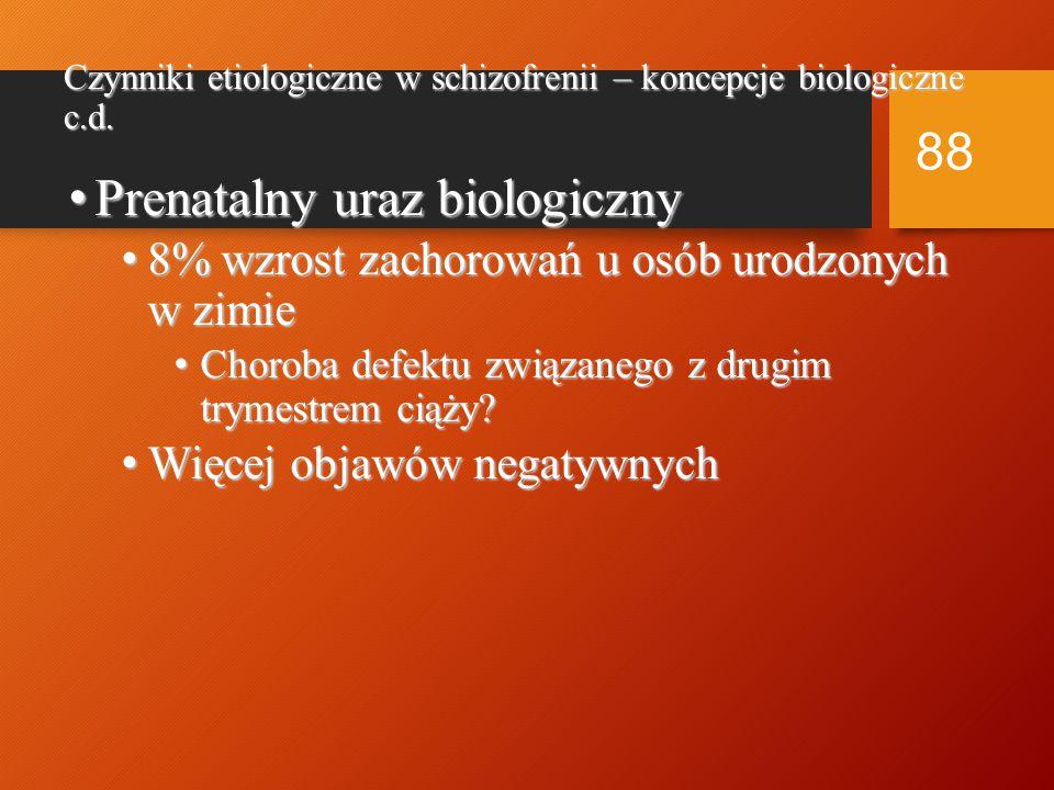 Czynniki etiologiczne w schizofrenii – koncepcje biologiczne c.d.