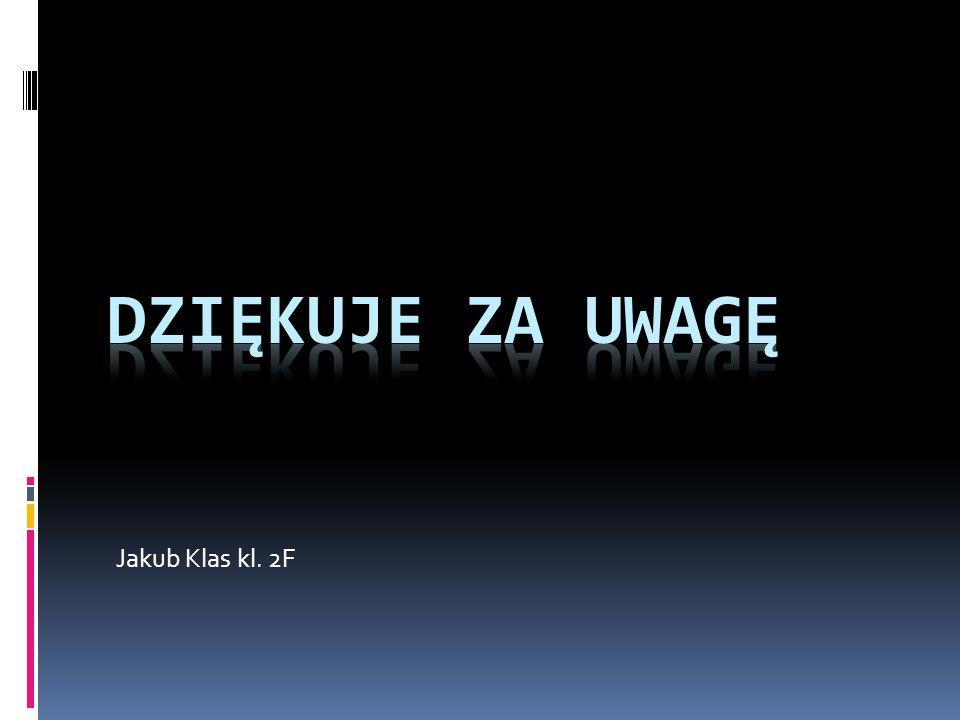 Dziękuje za uwagę Jakub Klas kl. 2F