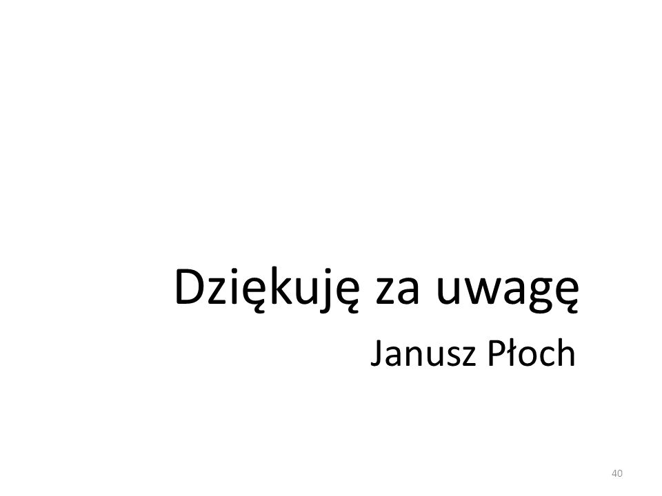 Dziękuję za uwagę Janusz Płoch
