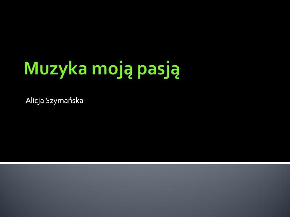 Muzyka moją pasją Alicja Szymańska
