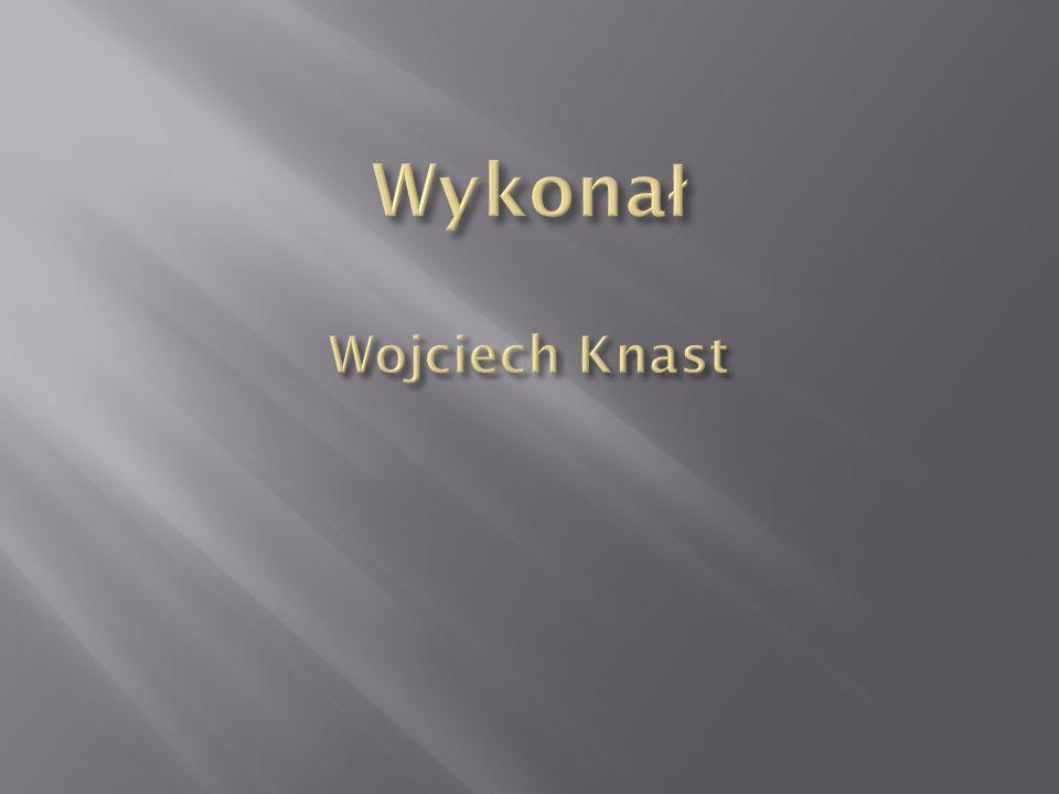 Wykonał Wojciech Knast