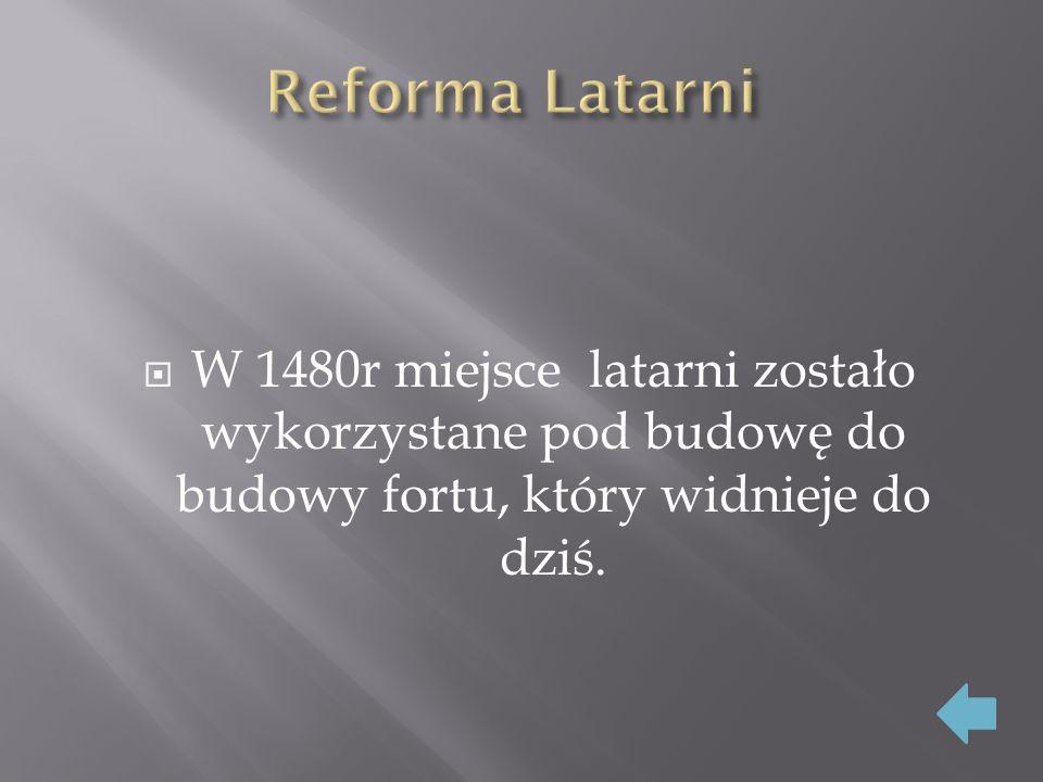 Reforma Latarni W 1480r miejsce latarni zostało wykorzystane pod budowę do budowy fortu, który widnieje do dziś.