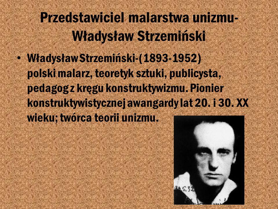 Przedstawiciel malarstwa unizmu-Władysław Strzemiński