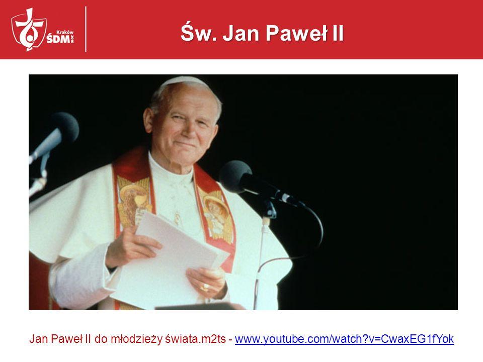Św. Jan Paweł II Jan Paweł II do młodzieży świata.m2ts - www.youtube.com/watch v=CwaxEG1fYok