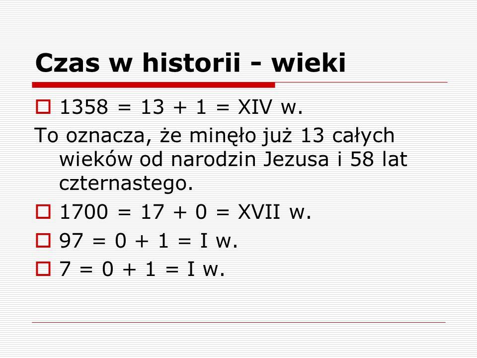 Czas w historii - wieki 1358 = 13 + 1 = XIV w.