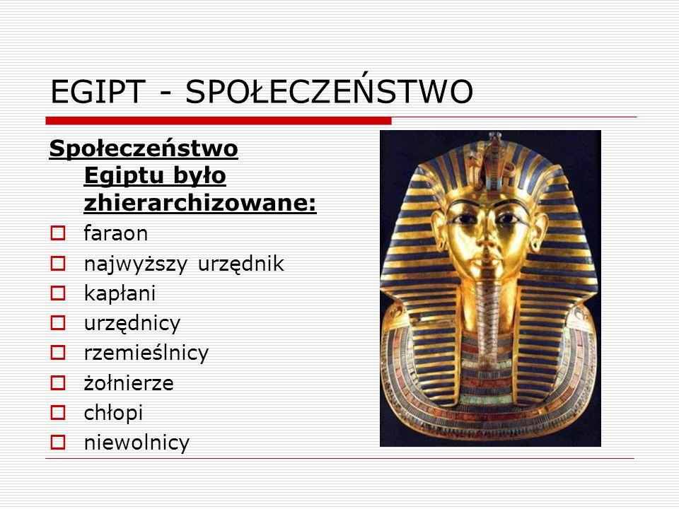 EGIPT - SPOŁECZEŃSTWO Społeczeństwo Egiptu było zhierarchizowane: