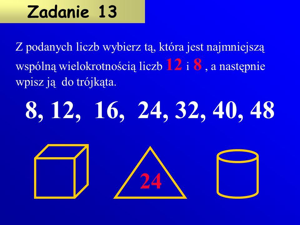 Z podanych liczb wybierz tą, która jest najmniejszą wspólną wielokrotnością liczb 12 i 8 , a następnie wpisz ją do trójkąta.