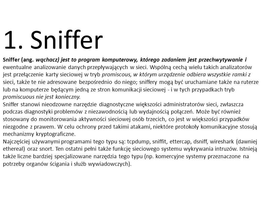 1. Sniffer Sniffer (ang. wąchacz) jest to program komputerowy, którego zadaniem jest przechwytywanie i.