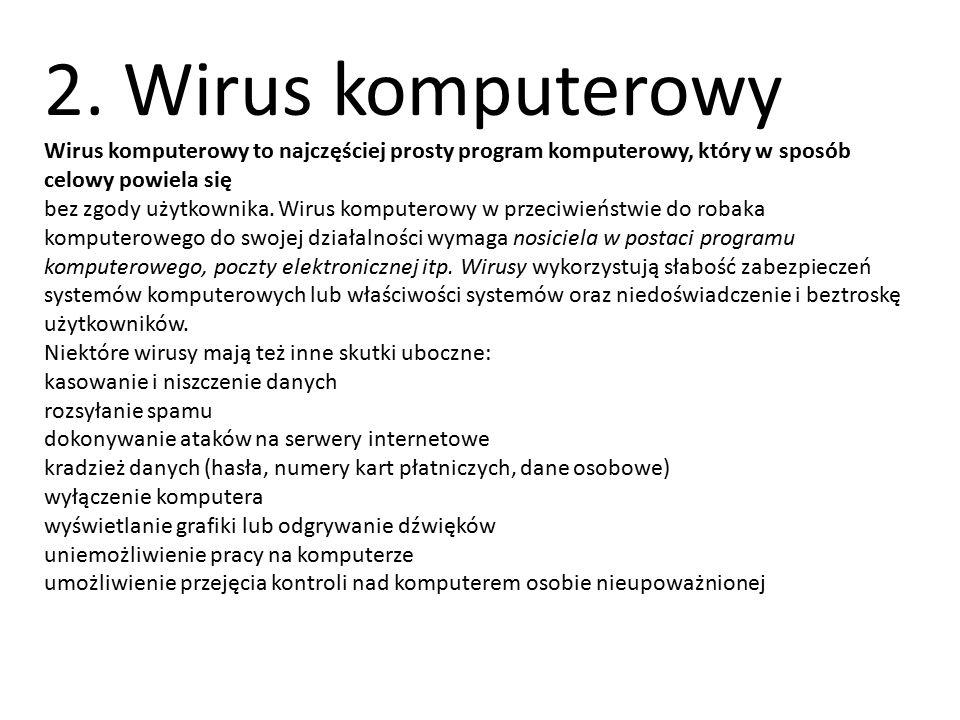 2. Wirus komputerowy Wirus komputerowy to najczęściej prosty program komputerowy, który w sposób celowy powiela się.