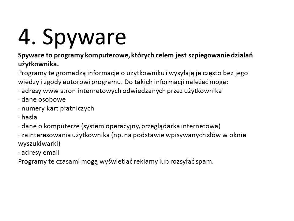 4. Spyware Spyware to programy komputerowe, których celem jest szpiegowanie działań użytkownika.