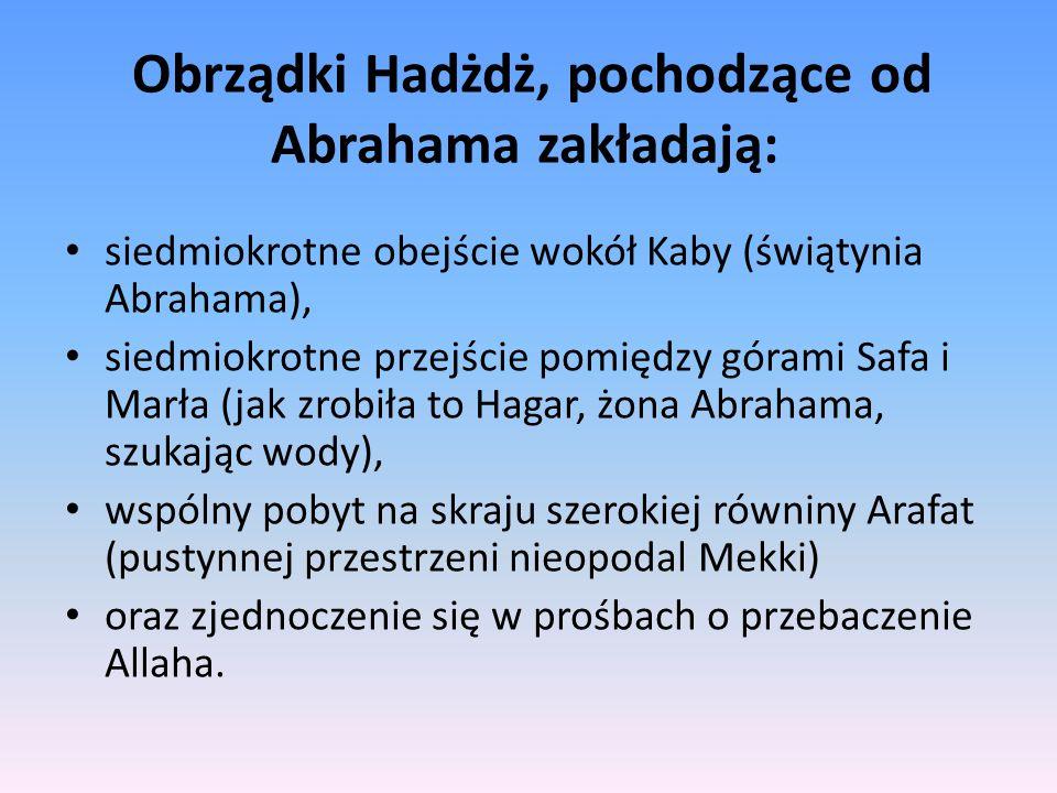 Obrządki Hadżdż, pochodzące od Abrahama zakładają: