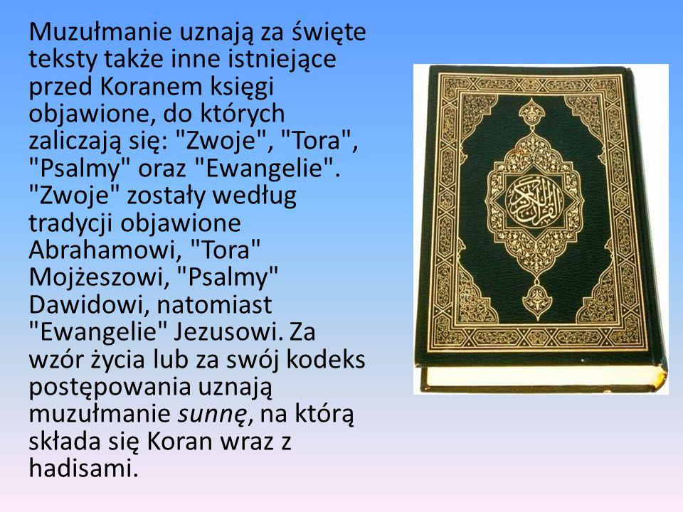 Muzułmanie uznają za święte teksty także inne istniejące przed Koranem księgi objawione, do których zaliczają się: Zwoje , Tora , Psalmy oraz Ewangelie .
