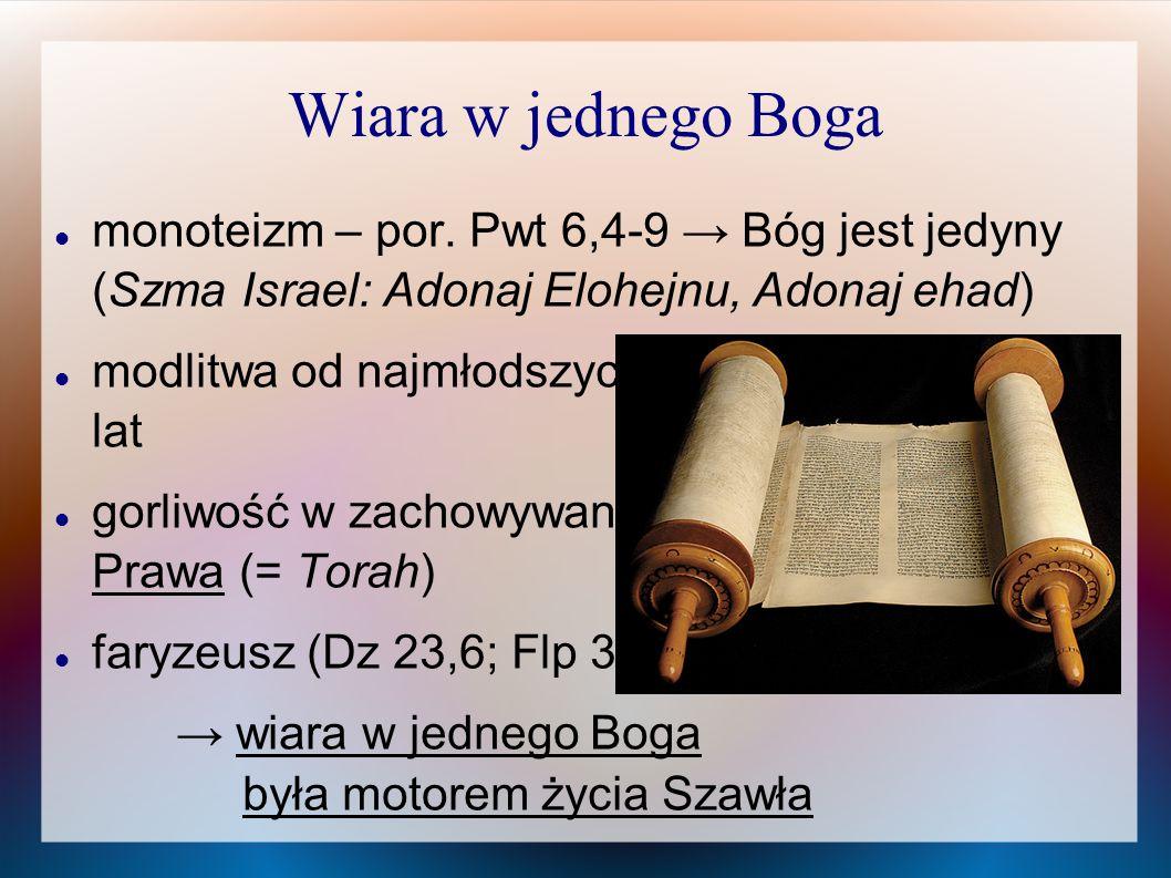 Wiara w jednego Boga monoteizm – por. Pwt 6,4-9 → Bóg jest jedyny (Szma Israel: Adonaj Elohejnu, Adonaj ehad)
