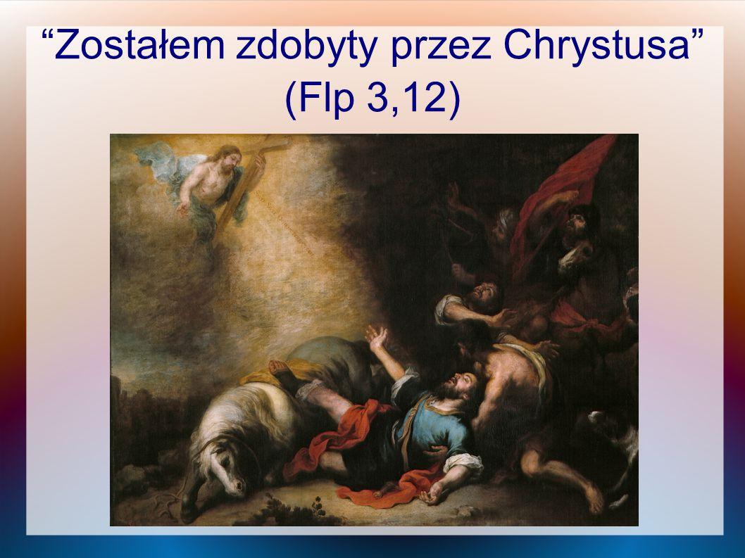 Zostałem zdobyty przez Chrystusa (Flp 3,12)