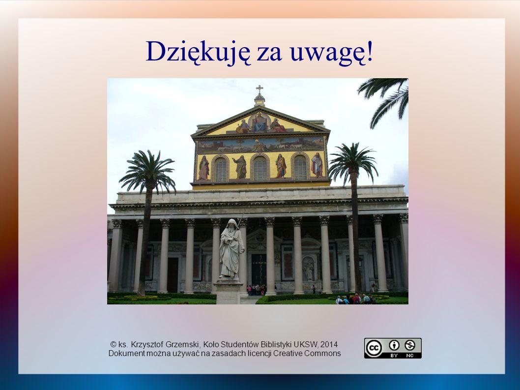 Dziękuję za uwagę. © ks. Krzysztof Grzemski, Koło Studentów Biblistyki UKSW, 2014.