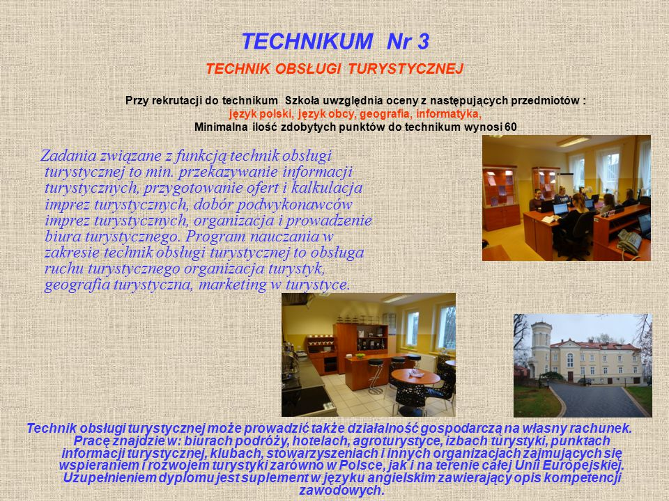 TECHNIKUM Nr 3 TECHNIK OBSŁUGI TURYSTYCZNEJ. Przy rekrutacji do technikum Szkoła uwzględnia oceny z następujących przedmiotów :