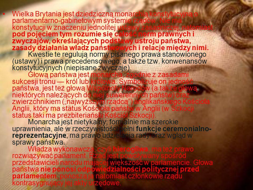 Wielka Brytania jest dziedziczną monarchią konstytucyjną o parlamentarno-gabinetowym systemie rządów.