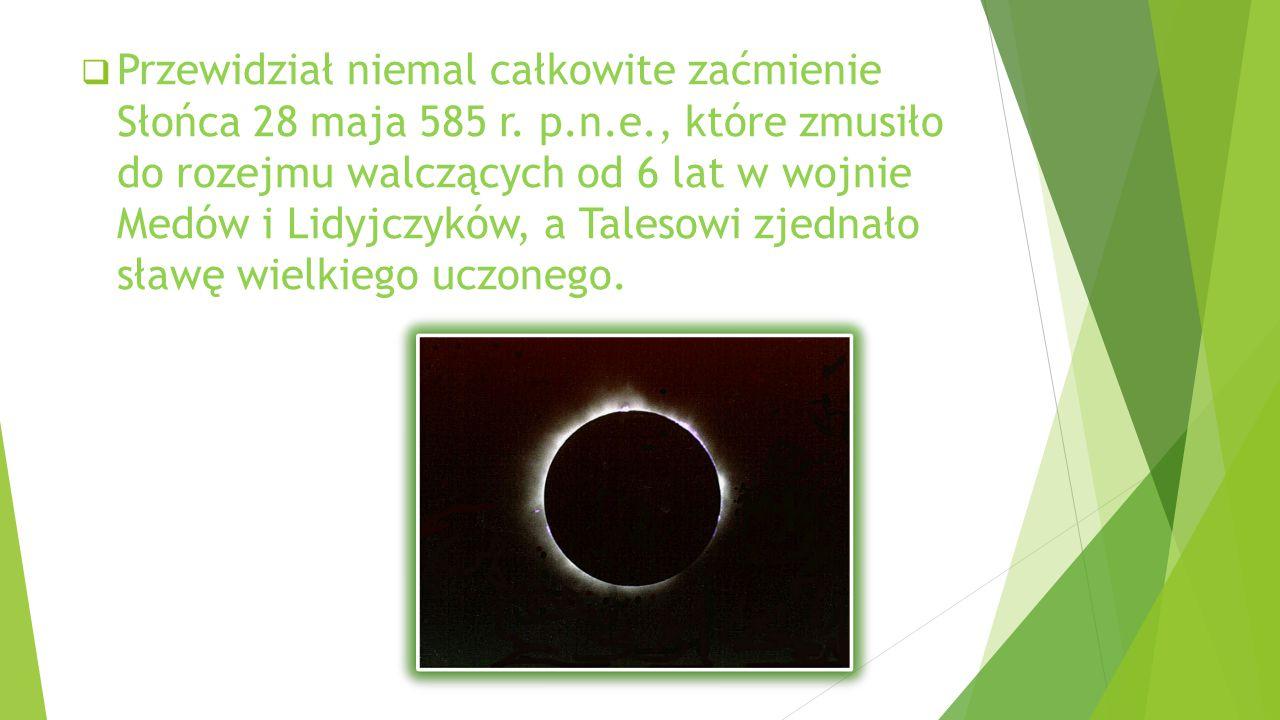 Przewidział niemal całkowite zaćmienie Słońca 28 maja 585 r. p. n. e