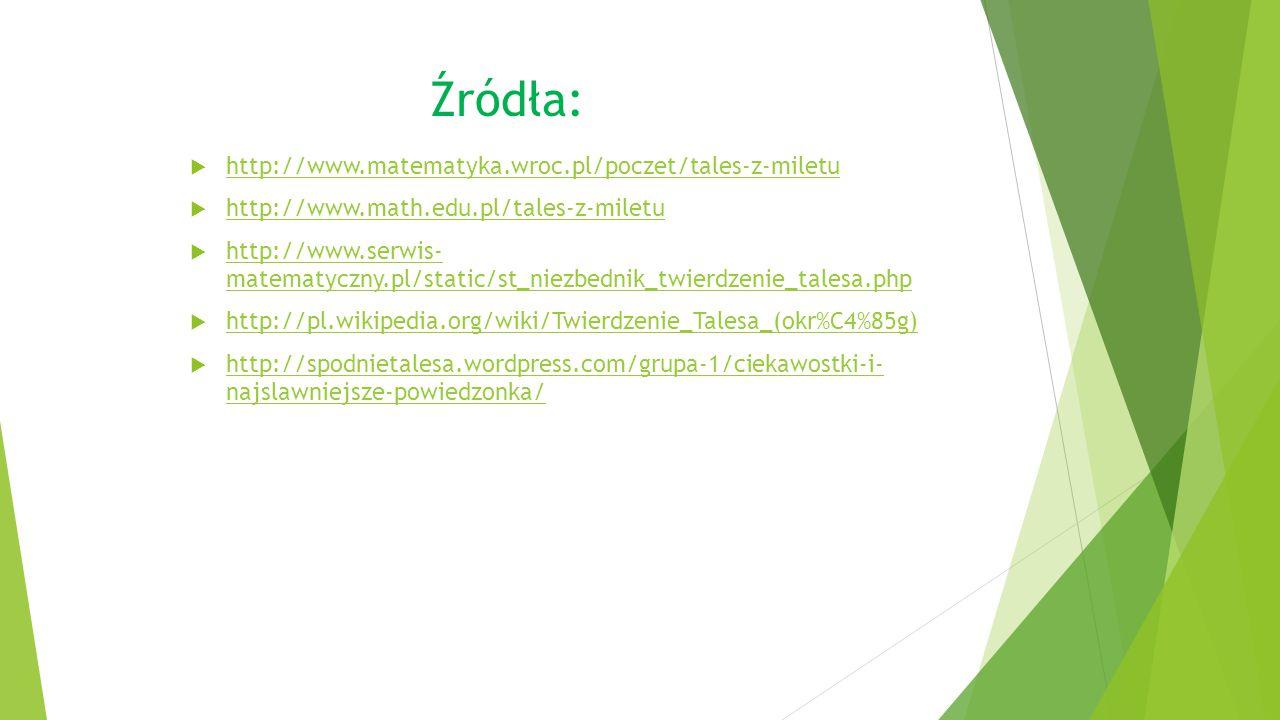 Źródła: http://www.matematyka.wroc.pl/poczet/tales-z-miletu