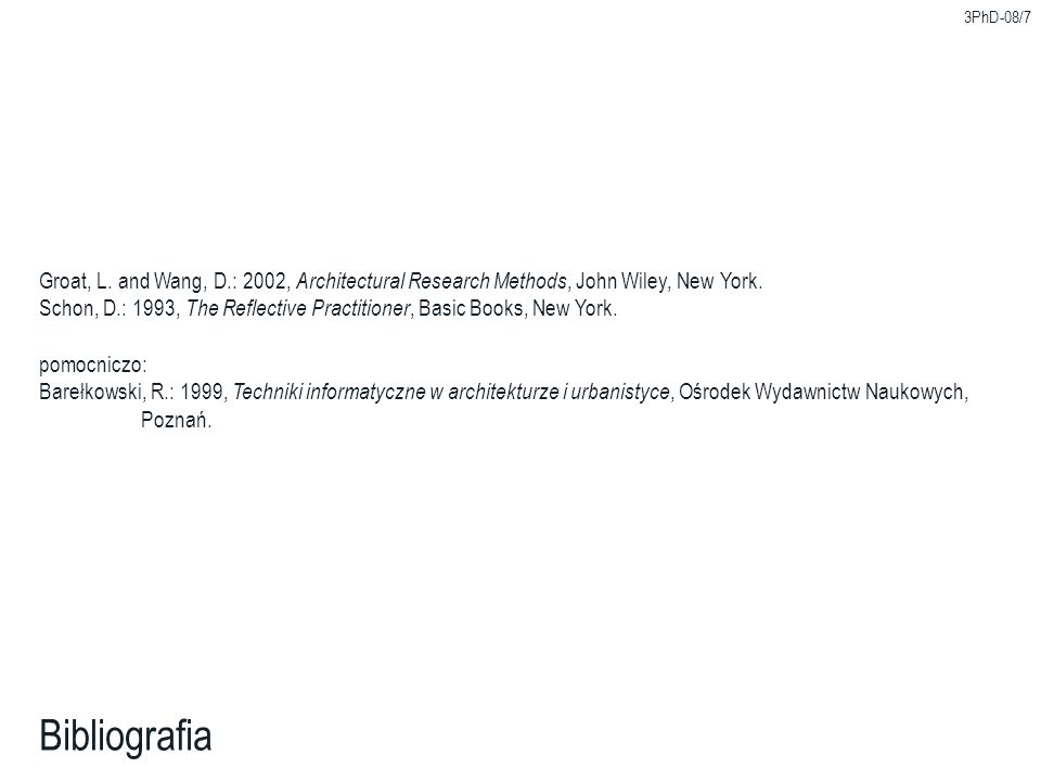 3PhD-08/7 Groat, L. and Wang, D.: 2002, Architectural Research Methods, John Wiley, New York.