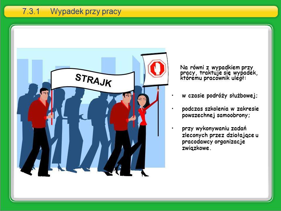 7.3.1 Wypadek przy pracy Na równi z wypadkiem przy pracy, traktuje się wypadek, któremu pracownik uległ: