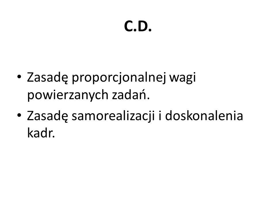 C.D. Zasadę proporcjonalnej wagi powierzanych zadań.