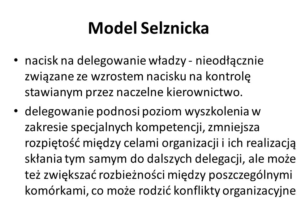Model Selznicka nacisk na delegowanie władzy - nieodłącznie związane ze wzrostem nacisku na kontrolę stawianym przez naczelne kierownictwo.