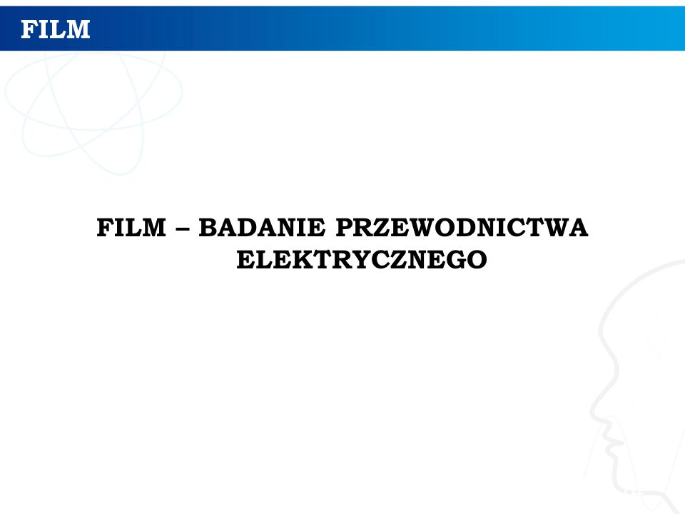 FILM – BADANIE PRZEWODNICTWA ELEKTRYCZNEGO