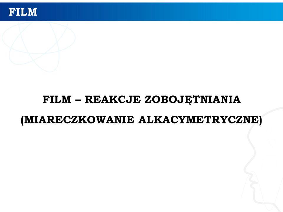 FILM – REAKCJE ZOBOJĘTNIANIA (MIARECZKOWANIE ALKACYMETRYCZNE)