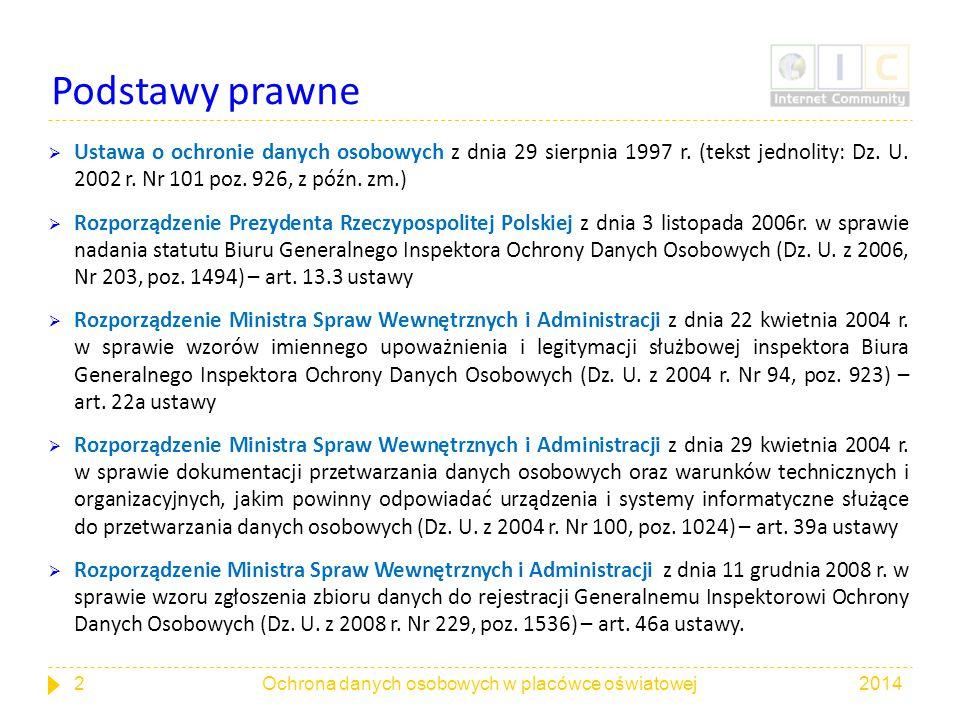 Podstawy prawne Ustawa o ochronie danych osobowych z dnia 29 sierpnia 1997 r. (tekst jednolity: Dz. U. 2002 r. Nr 101 poz. 926, z późn. zm.)