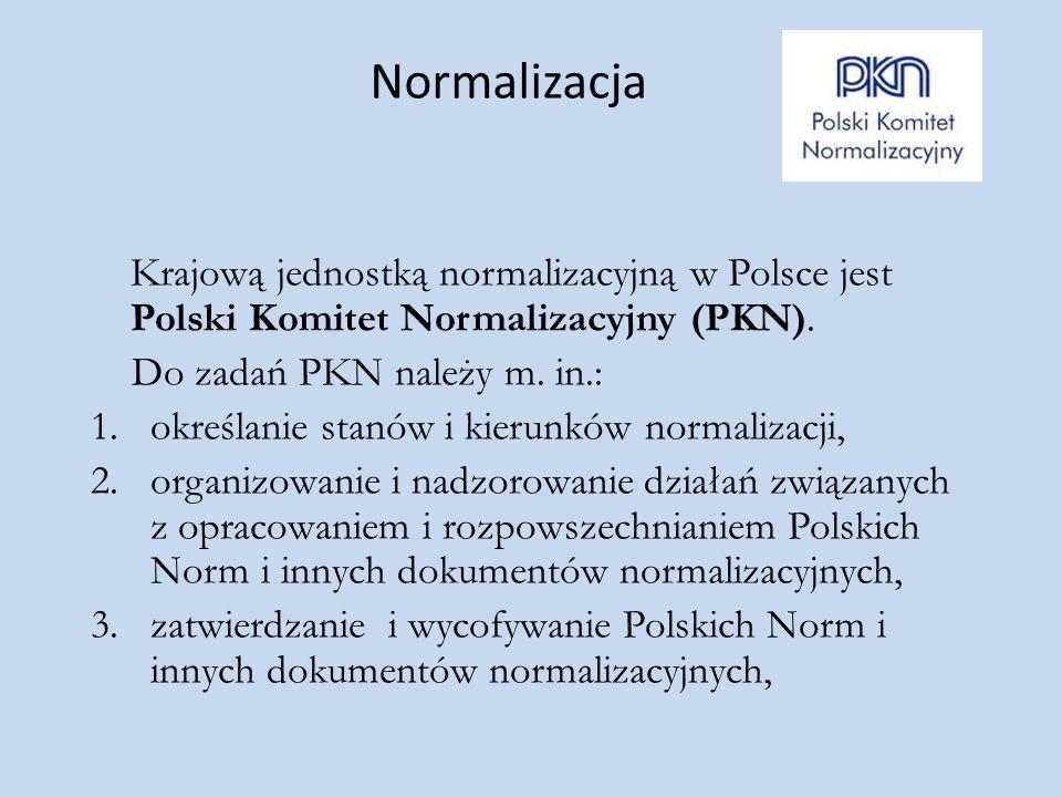 Normalizacja Krajową jednostką normalizacyjną w Polsce jest Polski Komitet Normalizacyjny (PKN). Do zadań PKN należy m. in.: