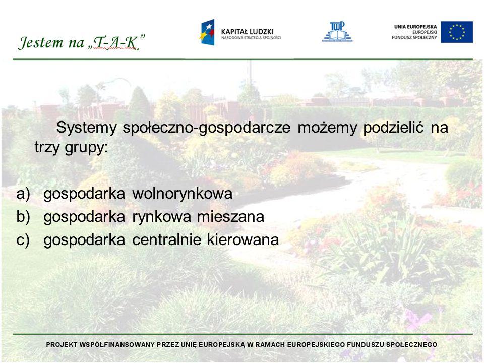 Systemy społeczno-gospodarcze możemy podzielić na trzy grupy:
