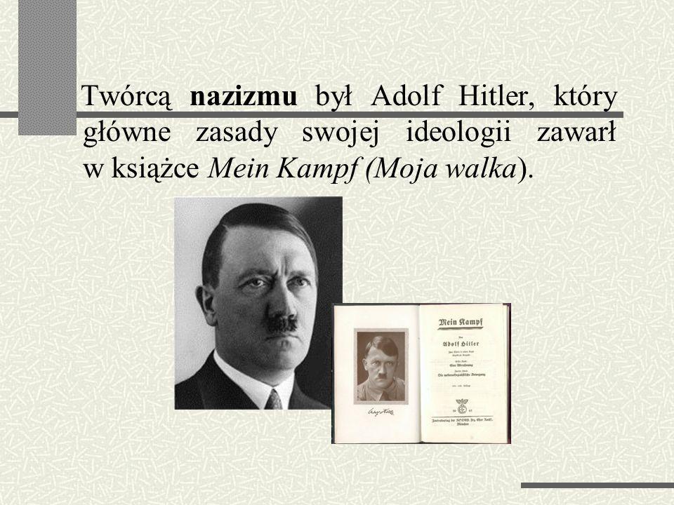 Twórcą nazizmu był Adolf Hitler, który główne zasady swojej ideologii zawarł w książce Mein Kampf (Moja walka).
