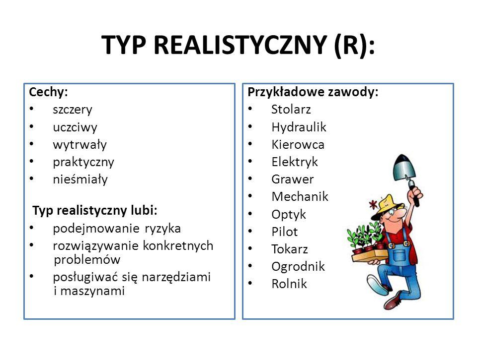 TYP REALISTYCZNY (R): Cechy: szczery uczciwy wytrwały praktyczny