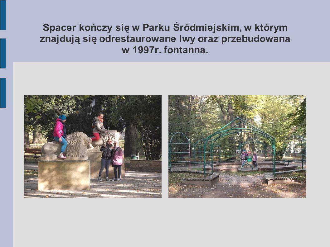 Spacer kończy się w Parku Śródmiejskim, w którym znajdują się odrestaurowane lwy oraz przebudowana w 1997r.