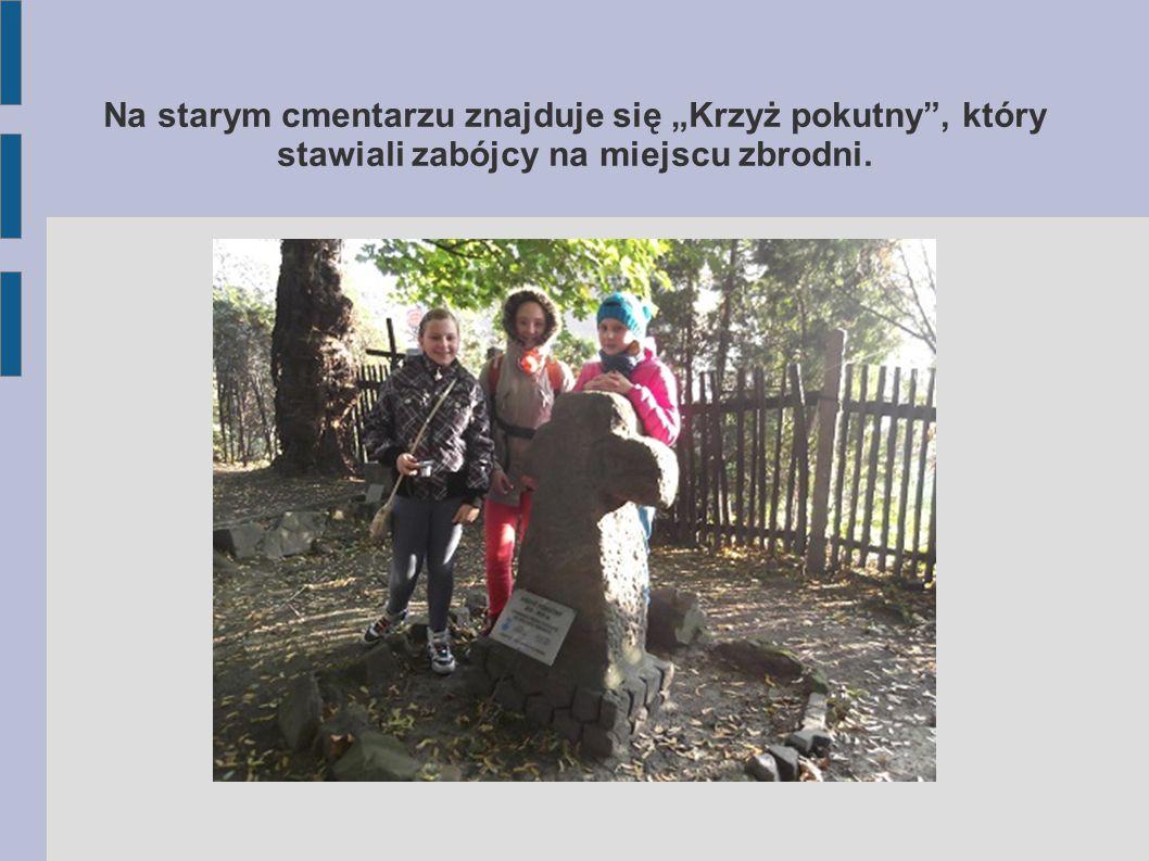"""Na starym cmentarzu znajduje się """"Krzyż pokutny , który stawiali zabójcy na miejscu zbrodni."""