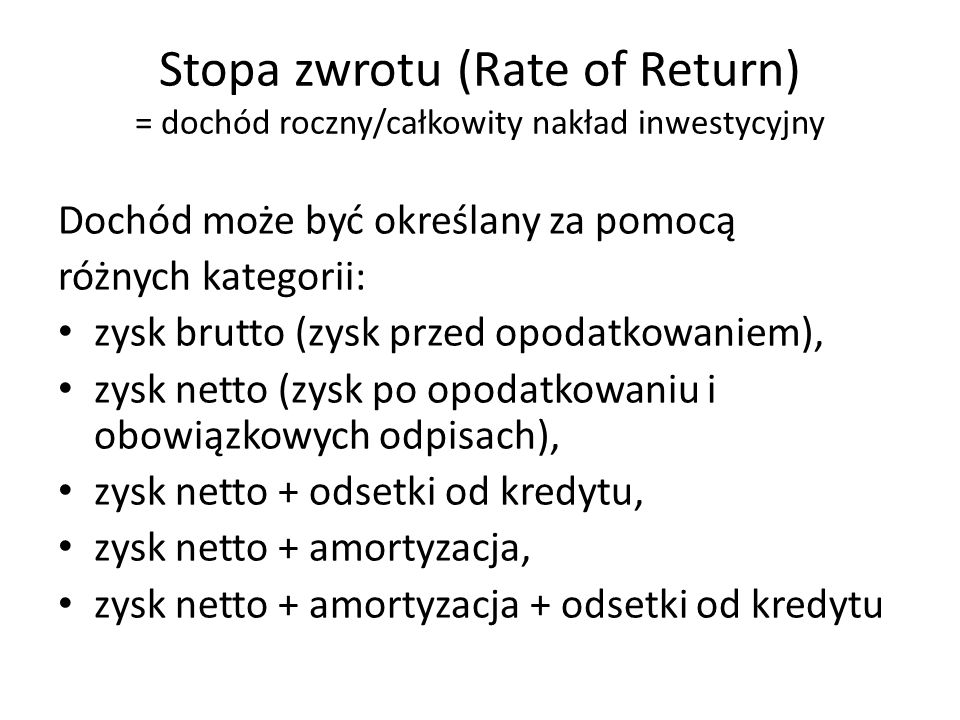 Stopa zwrotu (Rate of Return) = dochód roczny/całkowity nakład inwestycyjny