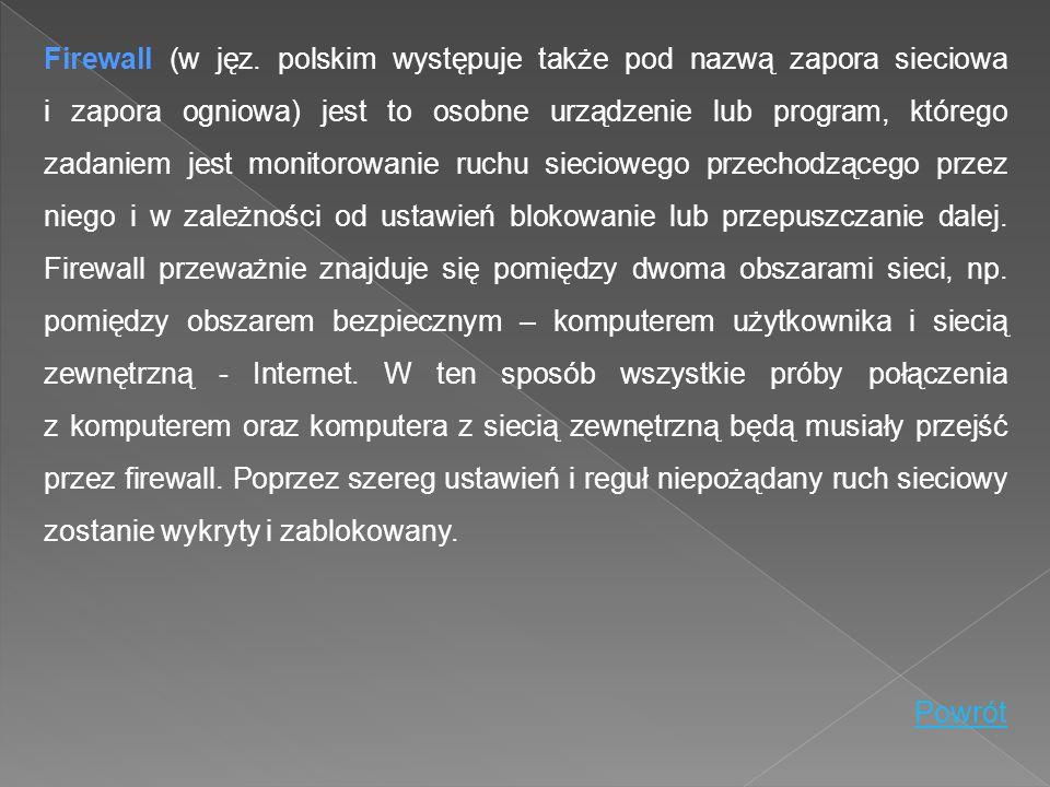 Firewall (w jęz. polskim występuje także pod nazwą zapora sieciowa i zapora ogniowa) jest to osobne urządzenie lub program, którego zadaniem jest monitorowanie ruchu sieciowego przechodzącego przez niego i w zależności od ustawień blokowanie lub przepuszczanie dalej. Firewall przeważnie znajduje się pomiędzy dwoma obszarami sieci, np. pomiędzy obszarem bezpiecznym – komputerem użytkownika i siecią zewnętrzną - Internet. W ten sposób wszystkie próby połączenia z komputerem oraz komputera z siecią zewnętrzną będą musiały przejść przez firewall. Poprzez szereg ustawień i reguł niepożądany ruch sieciowy zostanie wykryty i zablokowany.