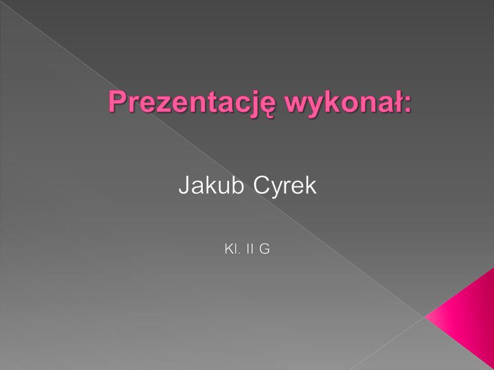 Prezentację wykonał: Jakub Cyrek Kl. II G