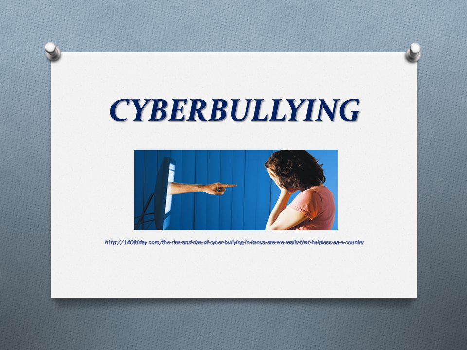 CYBERBULLYING http://140friday.com/the-rise-and-rise-of-cyber-bullying-in-kenya-are-we-really-that-helpless-as-a-country.