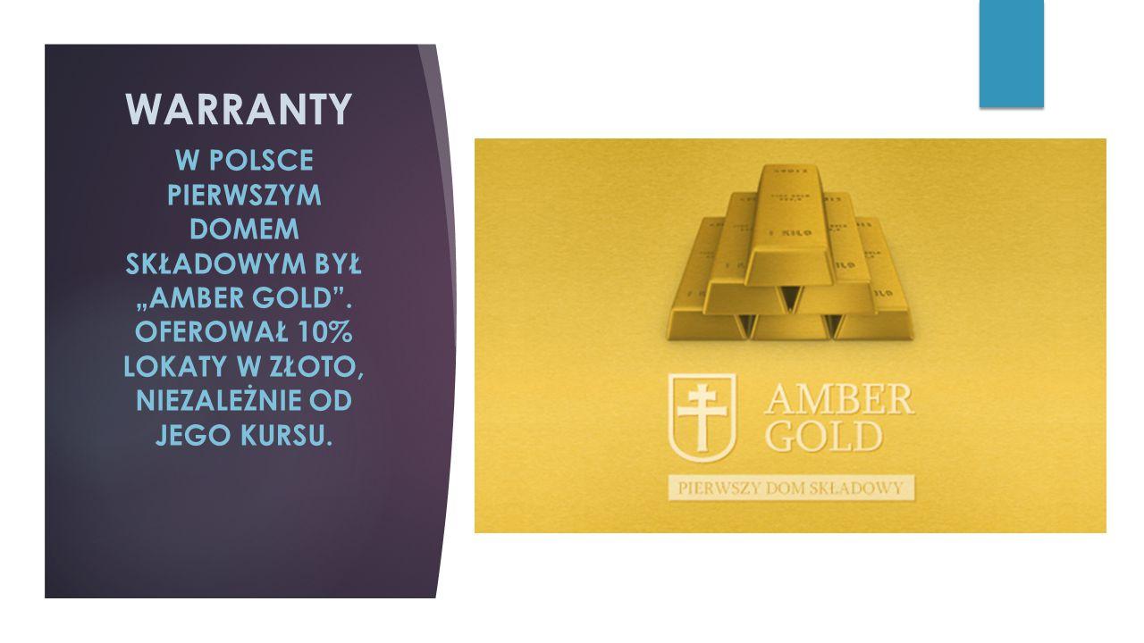 """WARRANTY W POLSCE PIERWSZYM DOMEM SKŁADOWYM BYŁ """"AMBER GOLD ."""