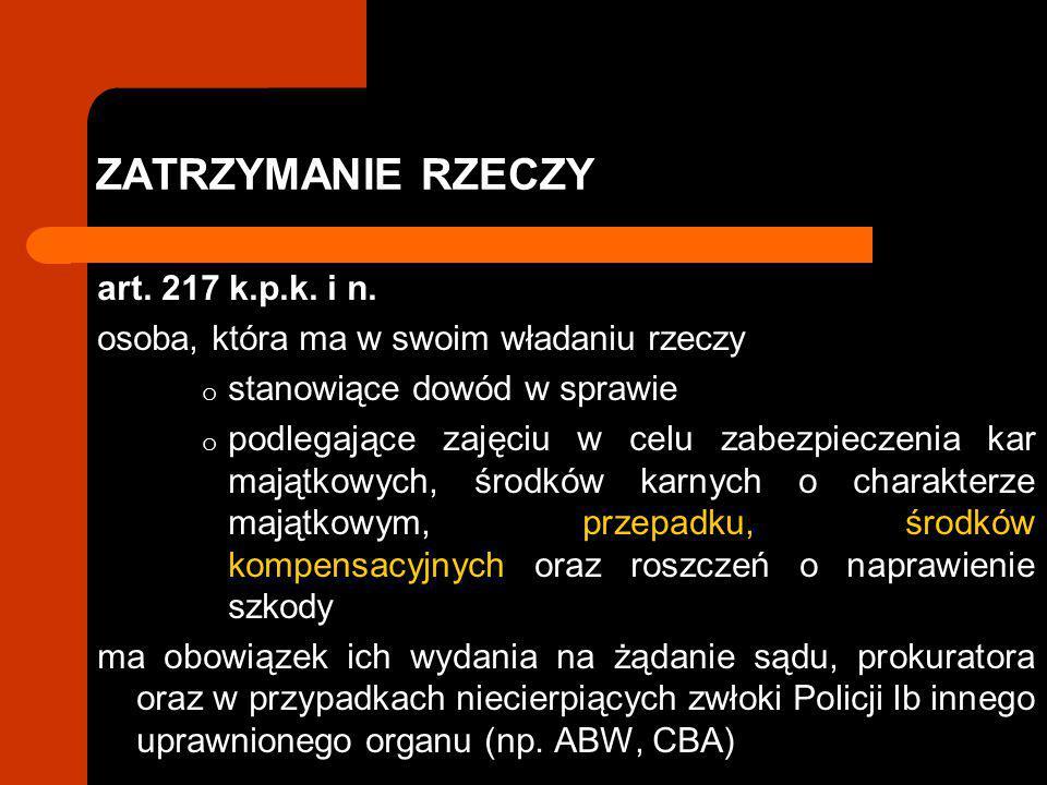 ZATRZYMANIE RZECZY art. 217 k.p.k. i n.
