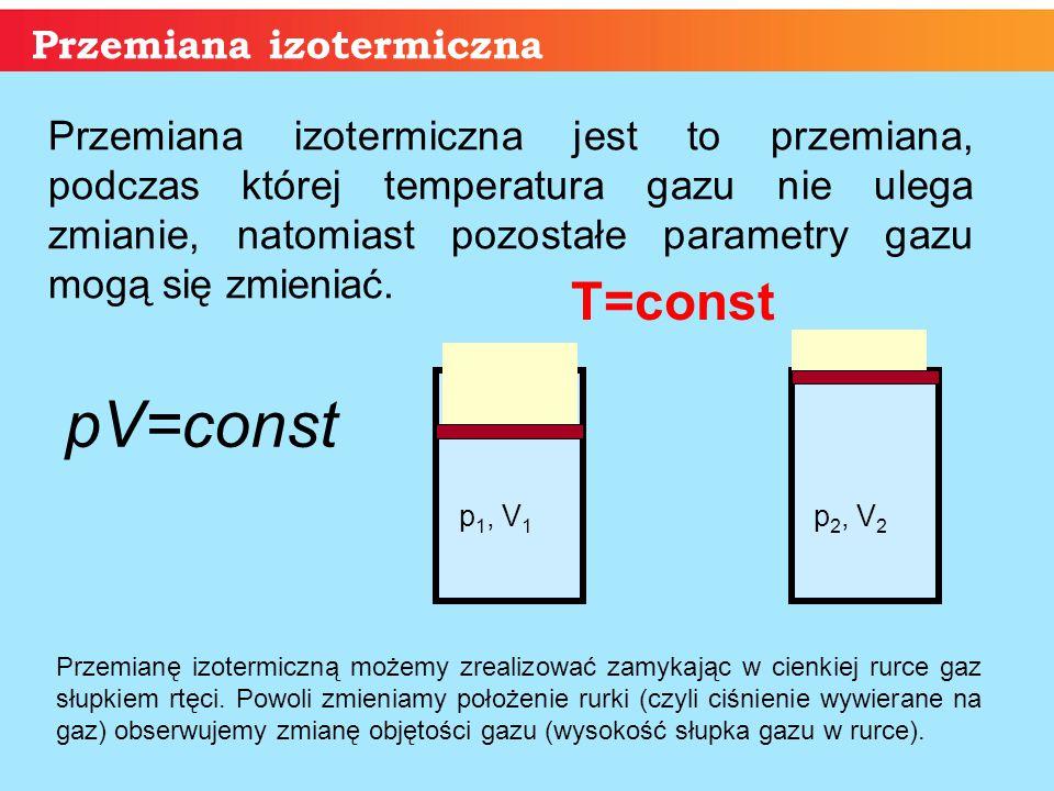pV=const T=const Przemiana izotermiczna