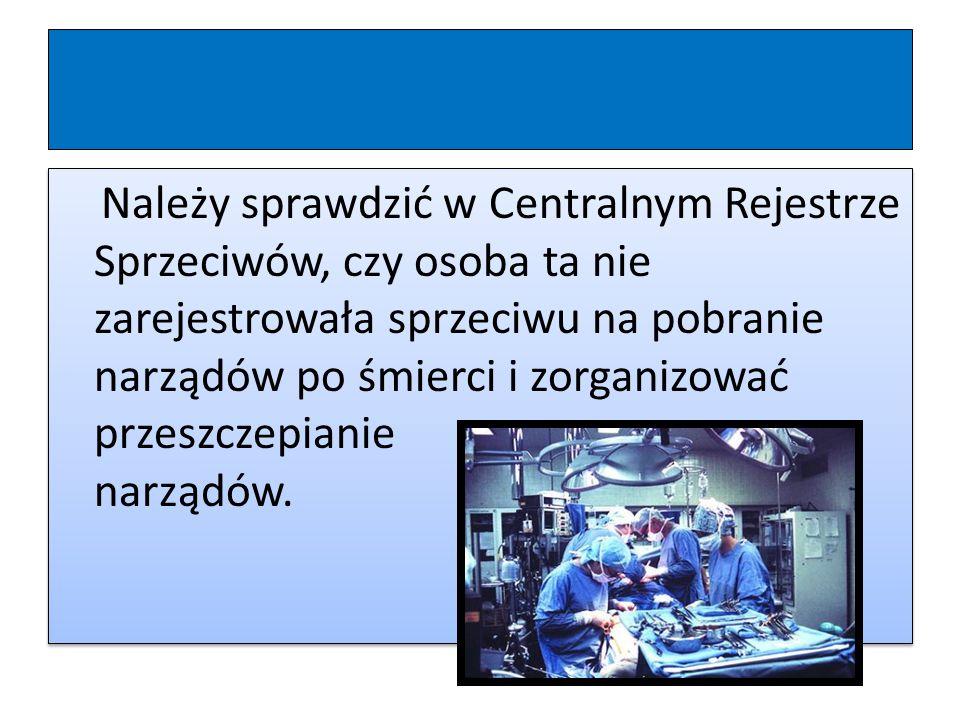 Należy sprawdzić w Centralnym Rejestrze Sprzeciwów, czy osoba ta nie zarejestrowała sprzeciwu na pobranie narządów po śmierci i zorganizować przeszczepianie narządów.