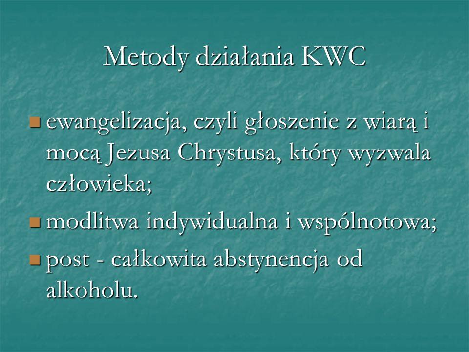 Metody działania KWC ewangelizacja, czyli głoszenie z wiarą i mocą Jezusa Chrystusa, który wyzwala człowieka;