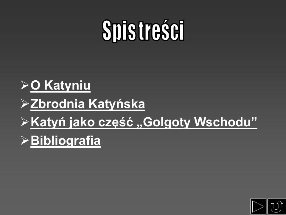 Spis treści O Katyniu Zbrodnia Katyńska