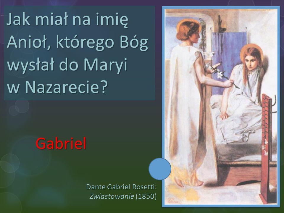 Jak miał na imię Anioł, którego Bóg wysłał do Maryi w Nazarecie