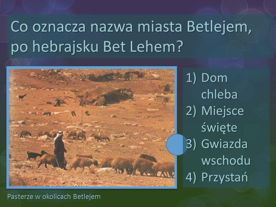 Co oznacza nazwa miasta Betlejem, po hebrajsku Bet Lehem