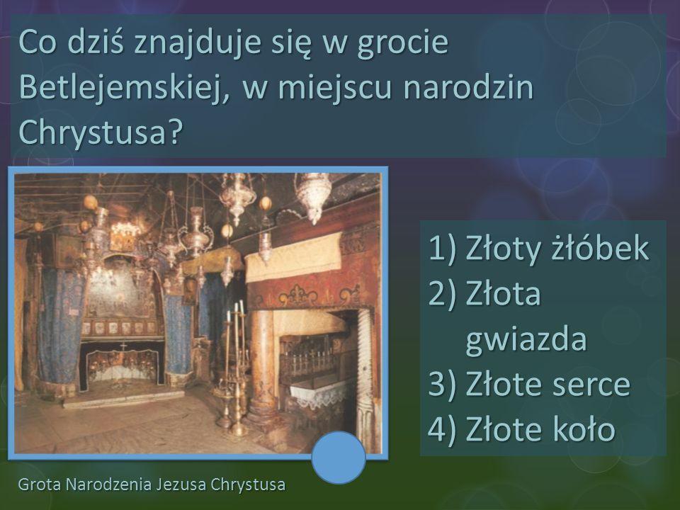 Co dziś znajduje się w grocie Betlejemskiej, w miejscu narodzin Chrystusa